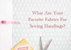 Handbag Fabrics ~ A Poll ~
